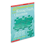 Scholastic 40 Reproducible Forms For The Writing Traits Classroom, Grades 3 And Up
