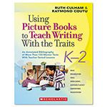 Scholastic Using Picture Books To Teach Writing With The Traits, Grades K To 2