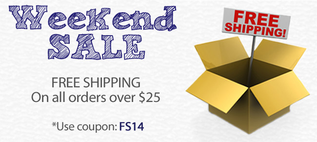 Weekend Sale! FREE SHIPPING On all orders over $25 | Use Coupon: FS14