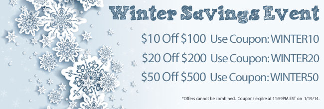 Winter Savings Event! Save up to $50 with 3 great deals. Use Coupon Codes: WINTER10, WINTER20 or WINTER50.