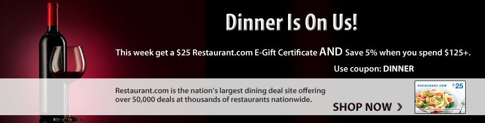 Dinner Is On us! This week get a $25 Restaurant.com E-Gift Certificate AND Save 5% when you spend $125+. Use coupon: DINNER