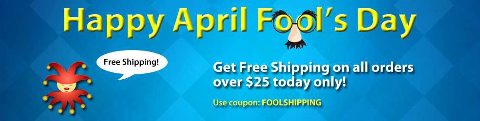 Happy April Fool's Day! Get Free Shipping on all orders over $25 today only! Use coupon: FOOLSHIPPING