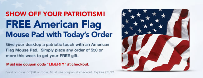 "FREE Patriotic Mouse Pad with Your$50 Order Use coupon ""LIBERTY"" at checkout."