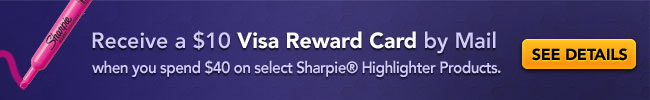 $10 Visa Reward Card by Mail when spend $40 on qualifying Sharpie® Highlighter Products.
