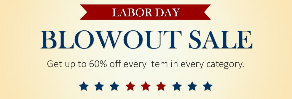 Save up to 60% during the Labor Day BLOWOUT Sale.