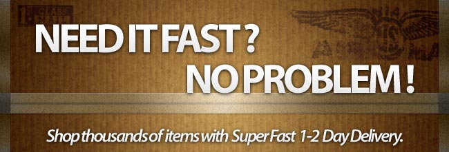 Shop thousands of items with Super Fast 1-2 Day Delivery.