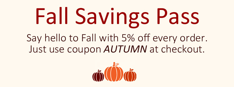 Say hello to Fall with 5% off every order. Use coupon AUTUMN